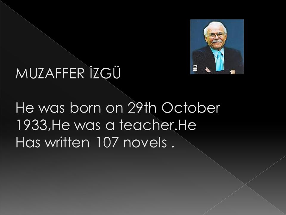 MUZAFFER İZGÜ He was born on 29th October 1933,He was a teacher.He Has written 107 novels .