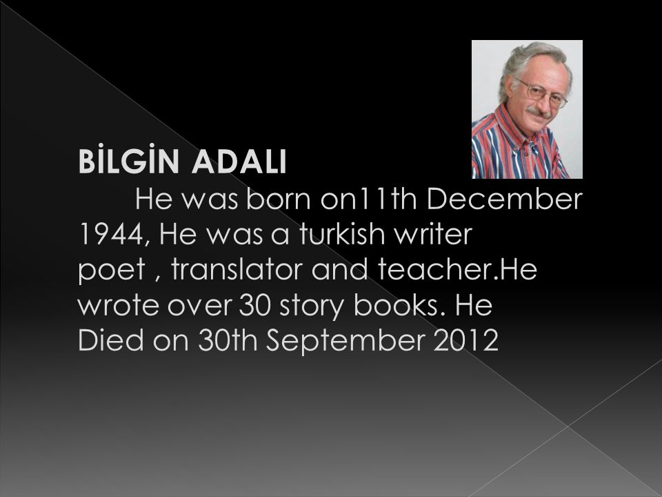 BİLGİN ADALI He was born on11th December 1944, He was a turkish writer