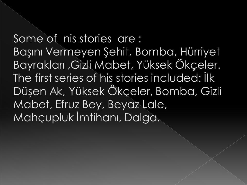 Some of nis stories are : Başını Vermeyen Şehit, Bomba, Hürriyet Bayrakları ,Gizli Mabet, Yüksek Ökçeler.