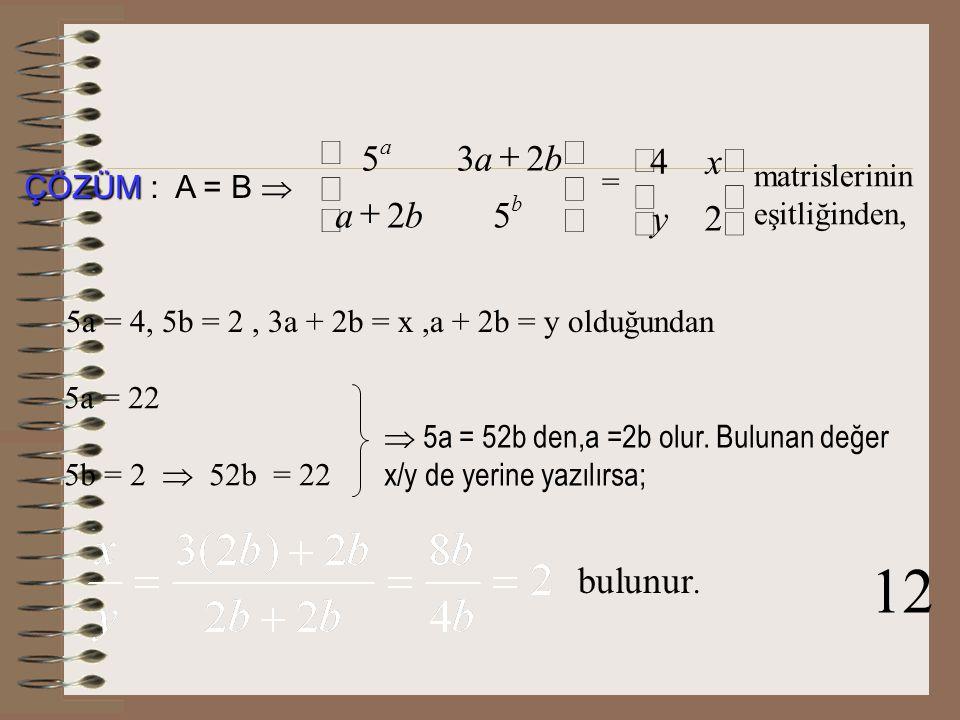 12 ú û ù ê ë é + 5 2 3 b a 4 y x bulunur. matrislerinin =