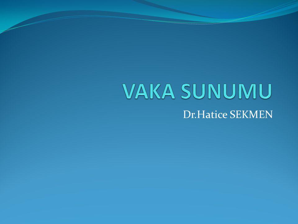 VAKA SUNUMU Dr.Hatice SEKMEN