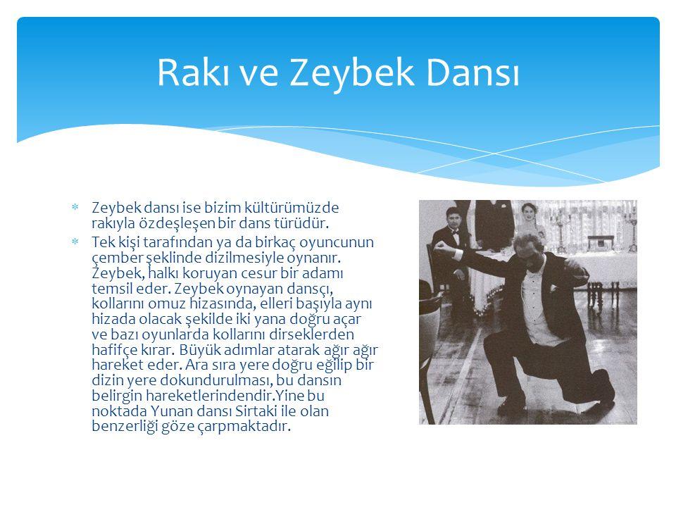 Rakı ve Zeybek Dansı Zeybek dansı ise bizim kültürümüzde rakıyla özdeşleşen bir dans türüdür.