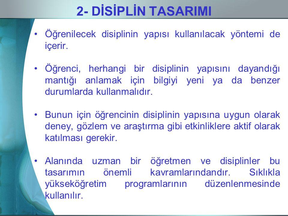 2- DİSİPLİN TASARIMI Öğrenilecek disiplinin yapısı kullanılacak yöntemi de içerir.