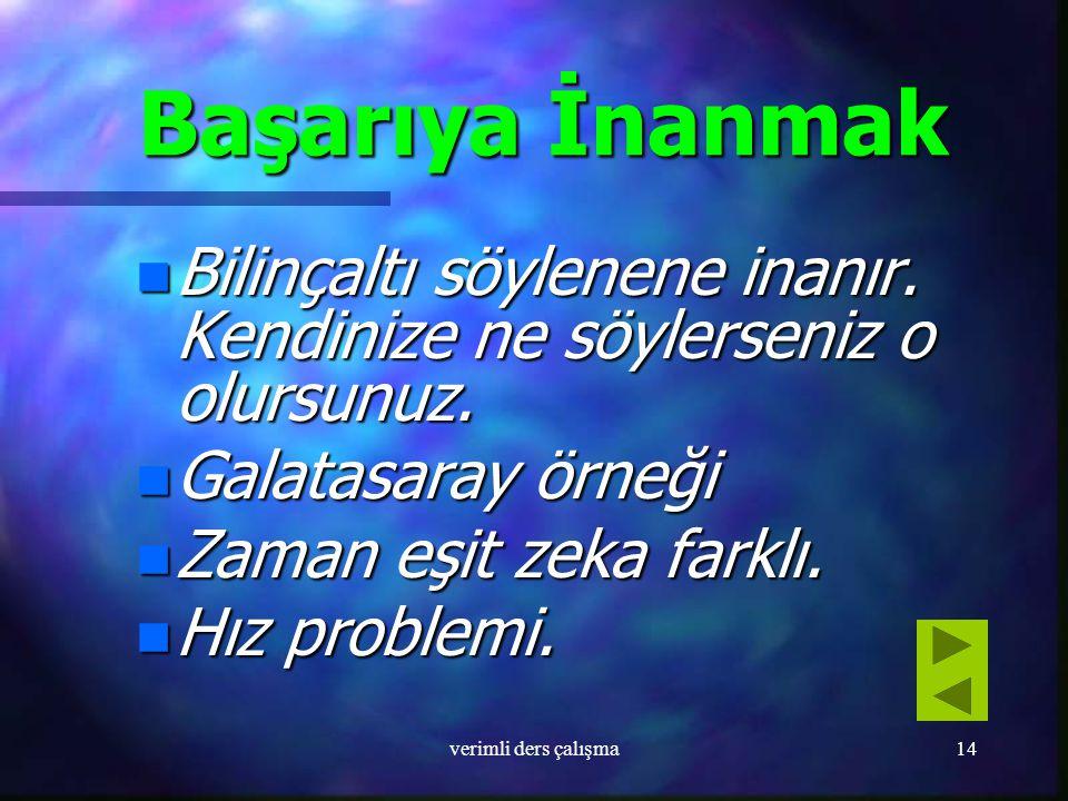 Başarıya İnanmak Bilinçaltı söylenene inanır. Kendinize ne söylerseniz o olursunuz. Galatasaray örneği.