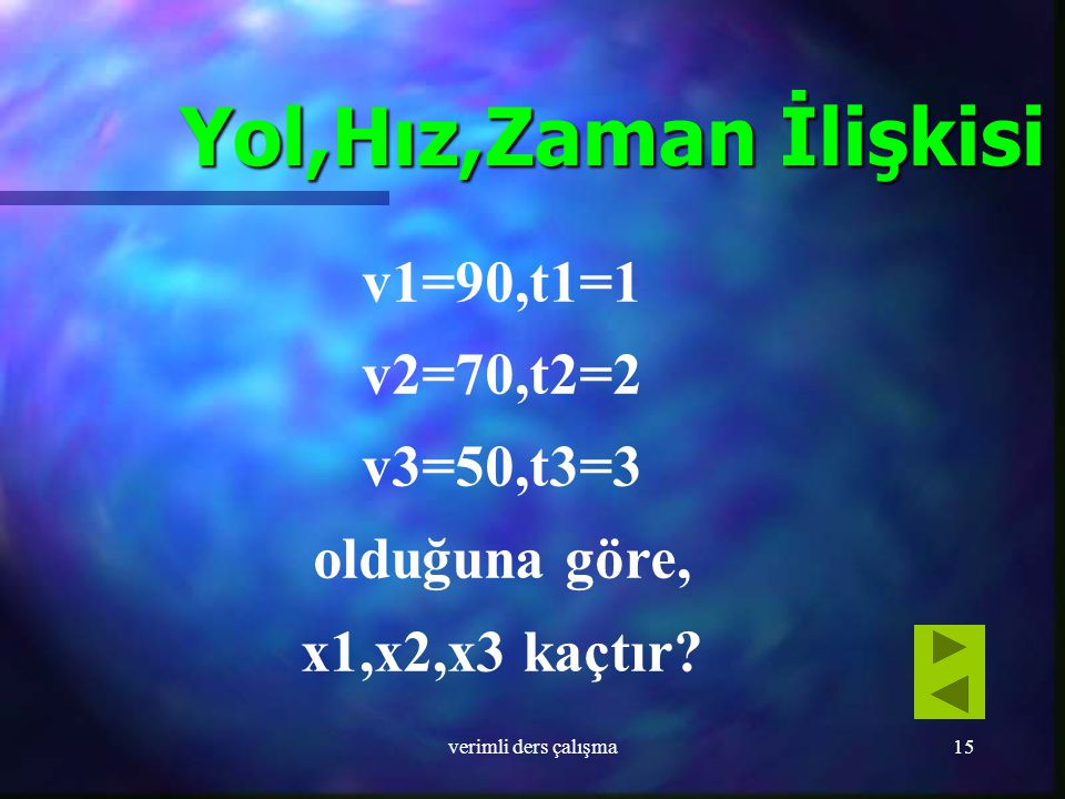 Yol,Hız,Zaman İlişkisi v1=90,t1=1 v2=70,t2=2 v3=50,t3=3 olduğuna göre,