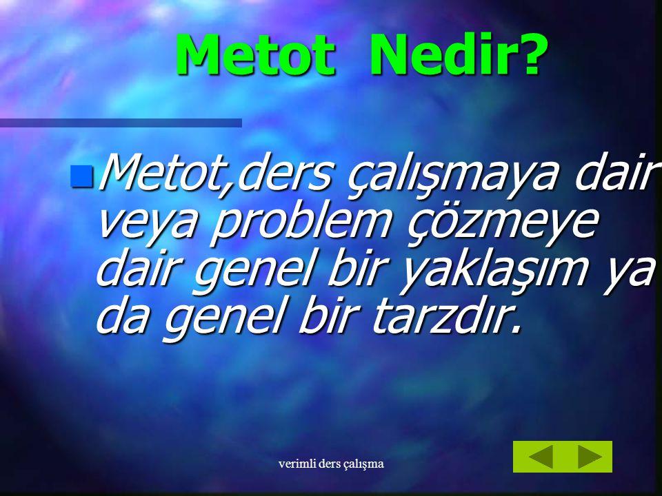 Metot Nedir Metot,ders çalışmaya dair veya problem çözmeye dair genel bir yaklaşım ya da genel bir tarzdır.