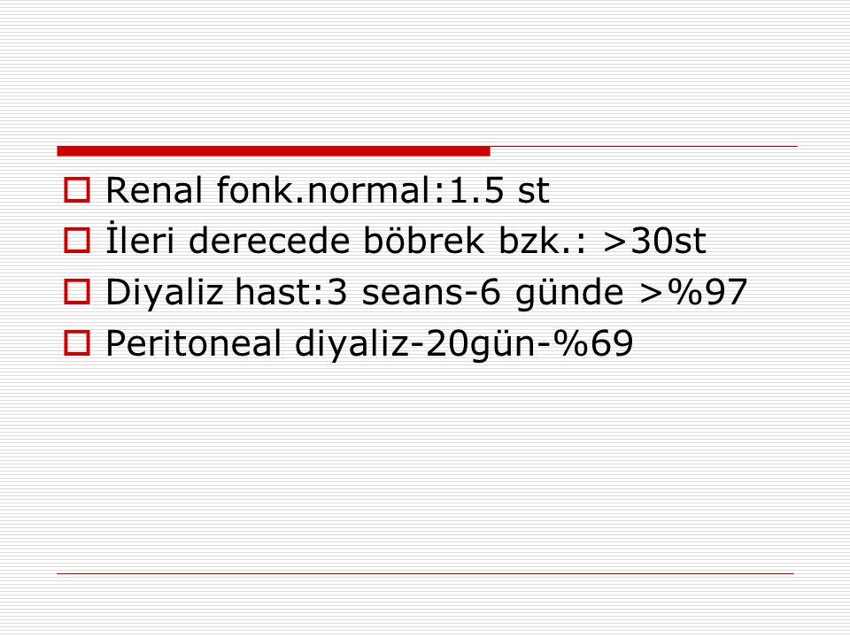 Renal fonk.normal:1.5 st İleri derecede böbrek bzk.: >30st.