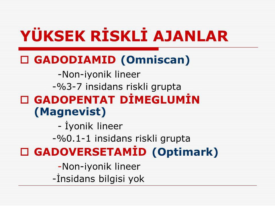 YÜKSEK RİSKLİ AJANLAR GADODIAMID (Omniscan) -Non-iyonik lineer