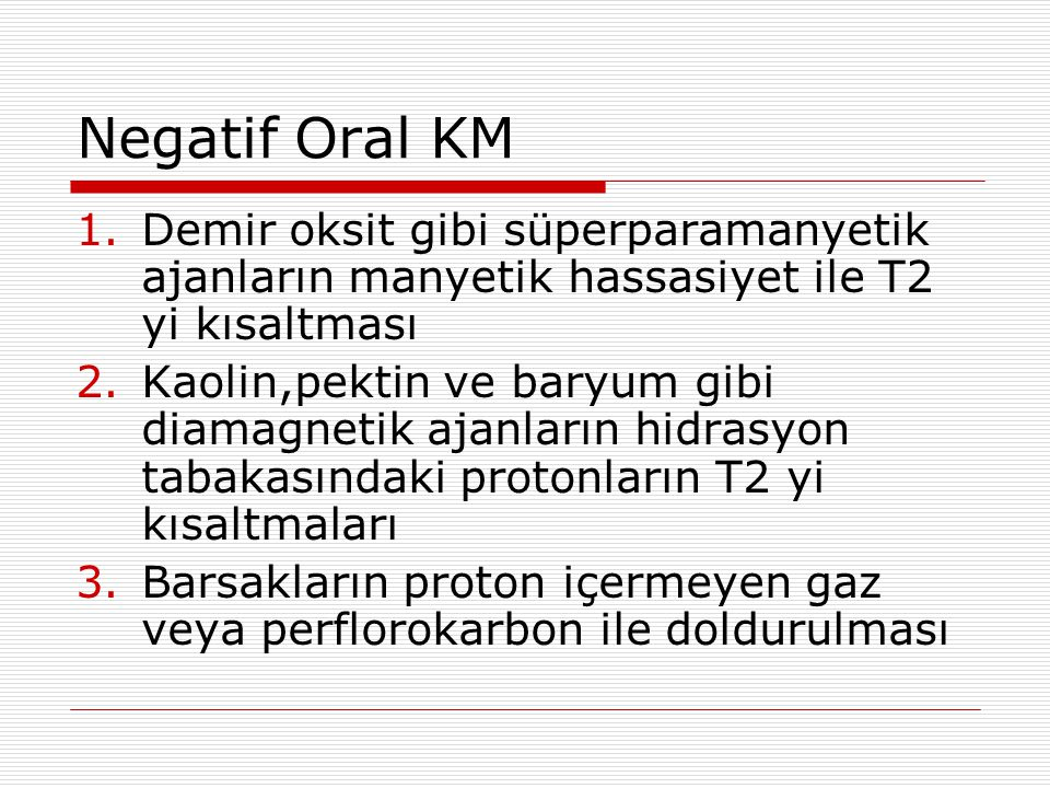 Negatif Oral KM Demir oksit gibi süperparamanyetik ajanların manyetik hassasiyet ile T2 yi kısaltması.