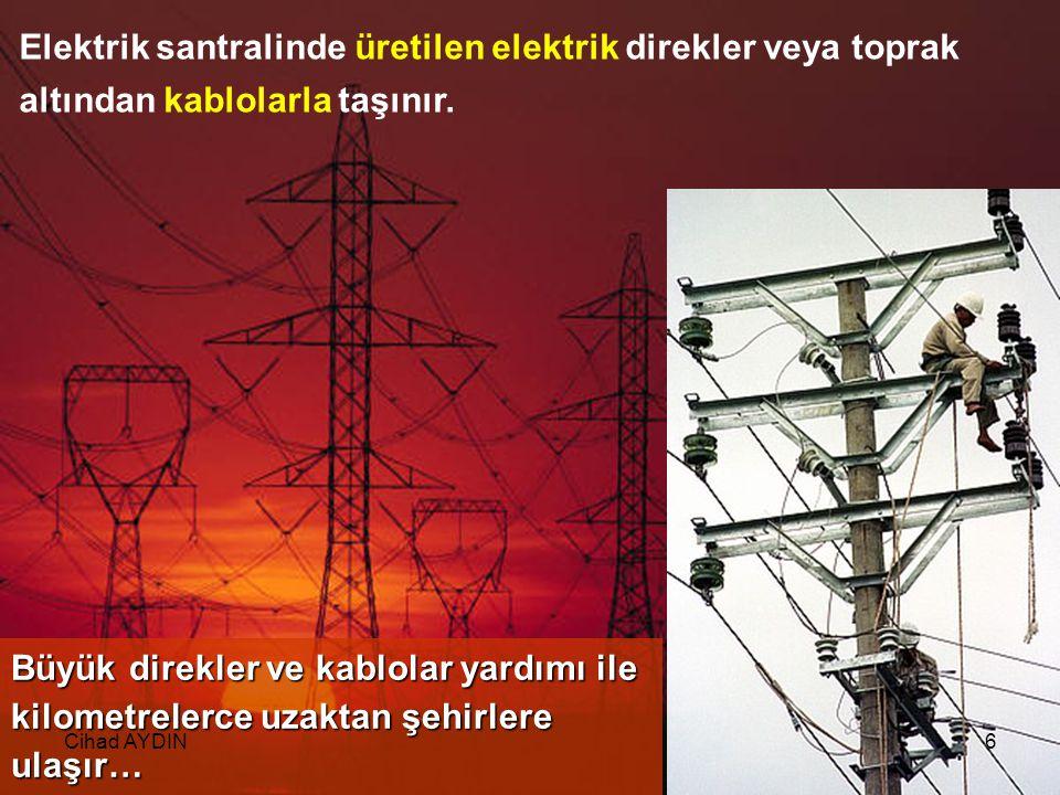 Elektrik santralinde üretilen elektrik direkler veya toprak altından kablolarla taşınır.