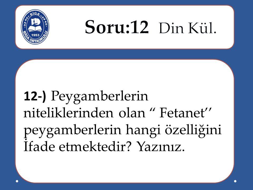 Soru:12 Din Kül. 12-) Peygamberlerin niteliklerinden olan Fetanet'' peygamberlerin hangi özelliğini.