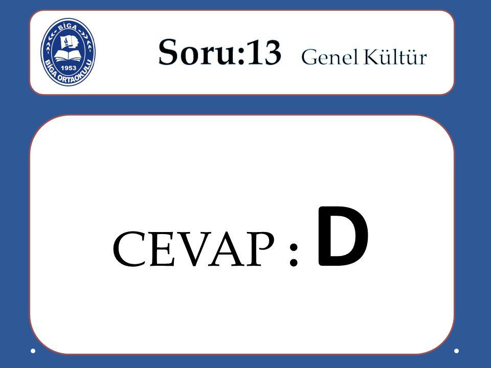 Soru:13 Genel Kültür CEVAP : D