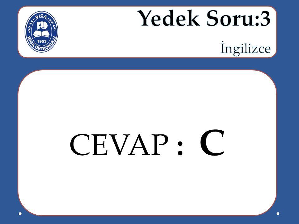 Yedek Soru:3 İngilizce CEVAP : C