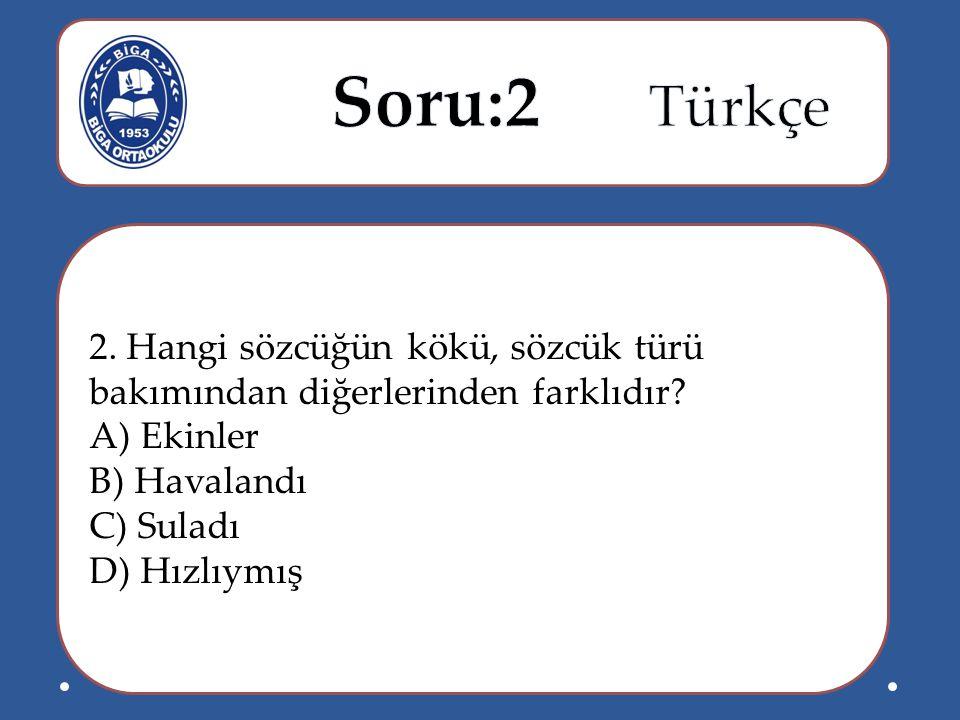 Soru:2 Türkçe 2. Hangi sözcüğün kökü, sözcük türü bakımından diğerlerinden farklıdır.