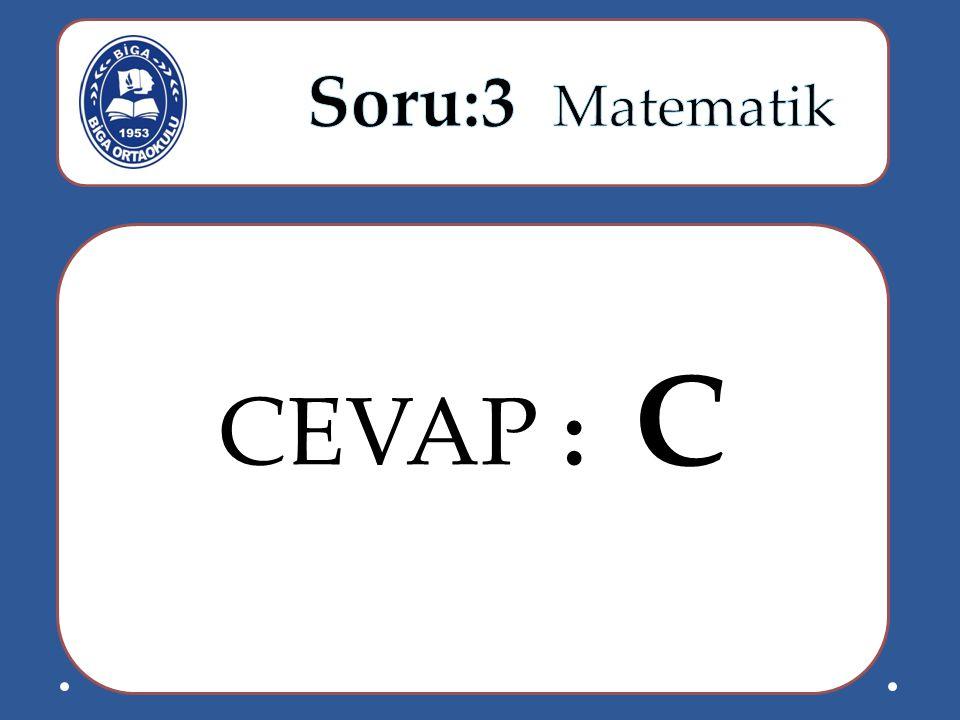 Soru:3 Matematik CEVAP : C