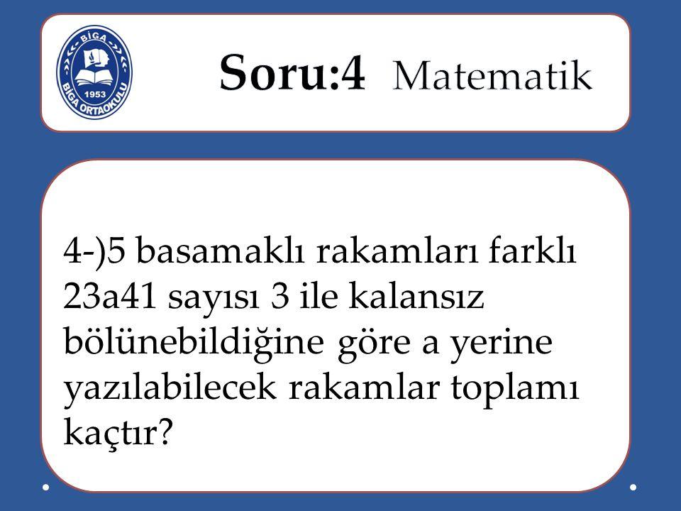 Soru:4 Matematik 4-)5 basamaklı rakamları farklı 23a41 sayısı 3 ile kalansız bölünebildiğine göre a yerine yazılabilecek rakamlar toplamı kaçtır