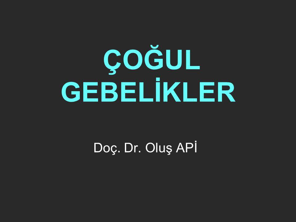 ÇOĞUL GEBELİKLER Doç. Dr. Oluş APİ