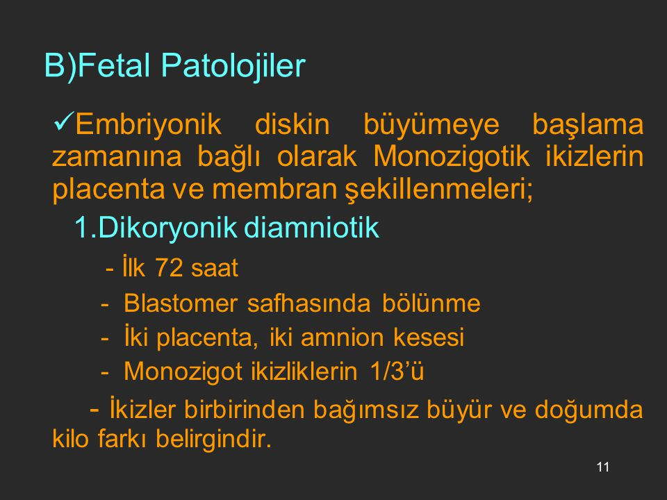 B)Fetal Patolojiler Embriyonik diskin büyümeye başlama zamanına bağlı olarak Monozigotik ikizlerin placenta ve membran şekillenmeleri;