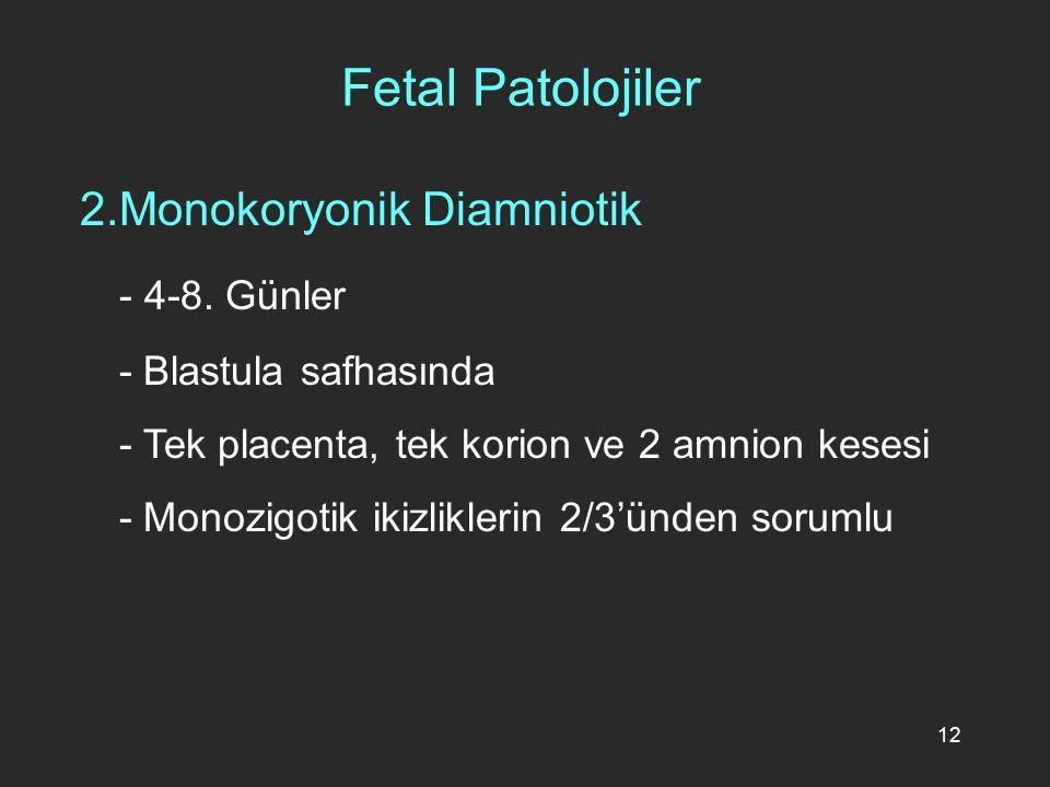 Fetal Patolojiler 2.Monokoryonik Diamniotik - 4-8. Günler