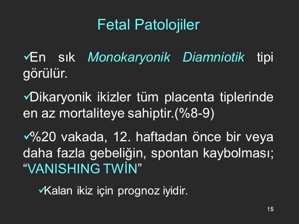 Fetal Patolojiler En sık Monokaryonik Diamniotik tipi görülür.