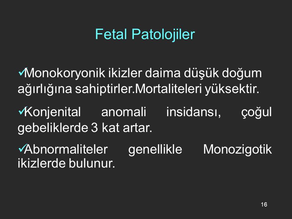 Fetal Patolojiler Monokoryonik ikizler daima düşük doğum ağırlığına sahiptirler.Mortaliteleri yüksektir.