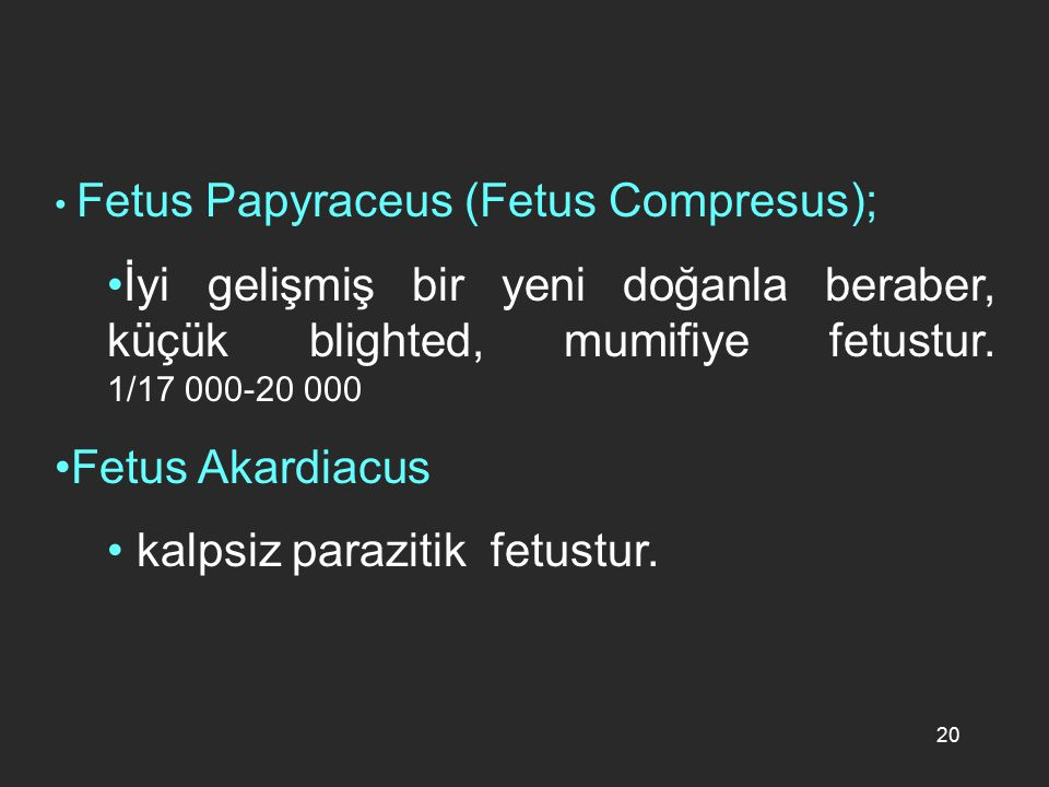 kalpsiz parazitik fetustur.