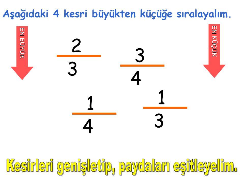 2 3 3 4 1 1 3 4 Kesirleri genişletip, paydaları eşitleyelim.