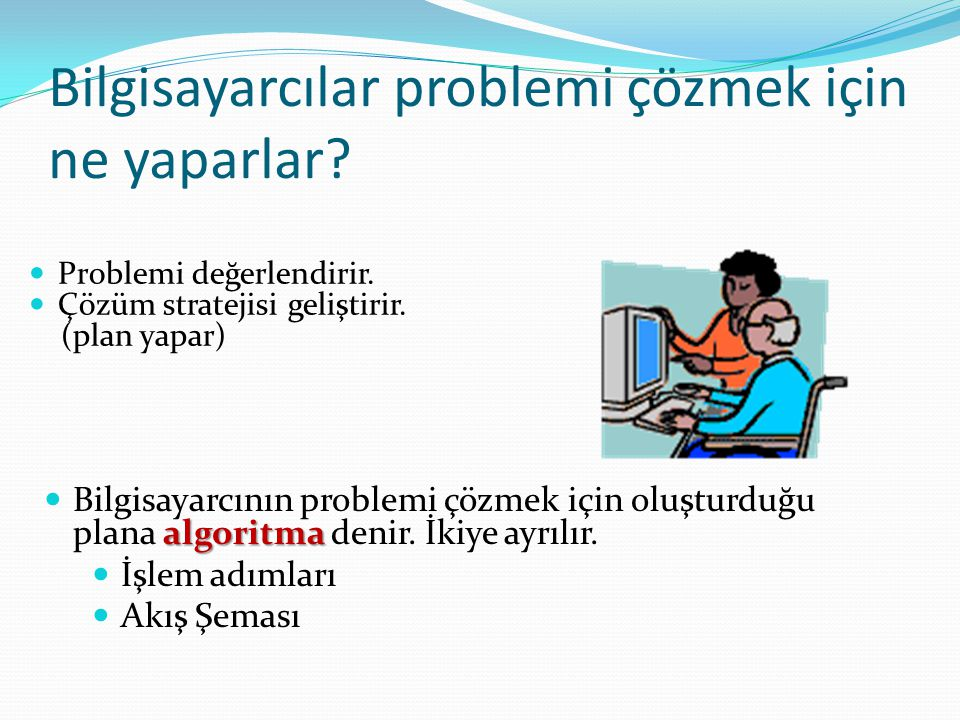 Bilgisayarcılar problemi çözmek için ne yaparlar
