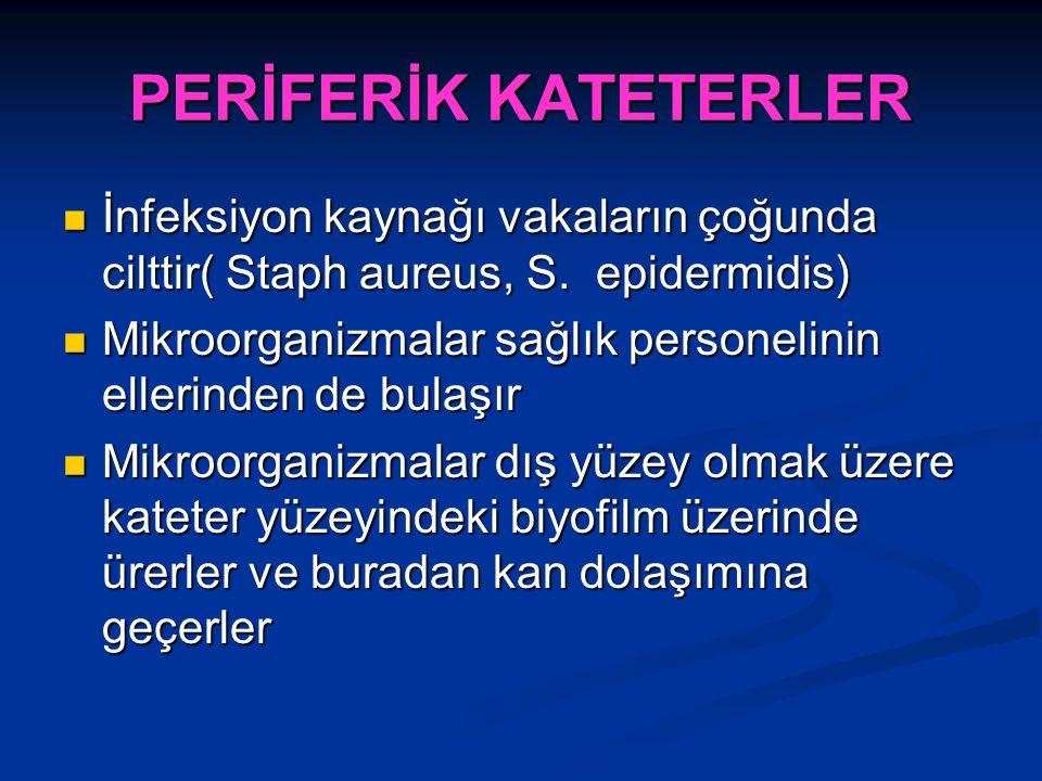 PERİFERİK KATETERLER İnfeksiyon kaynağı vakaların çoğunda cilttir( Staph aureus, S. epidermidis)
