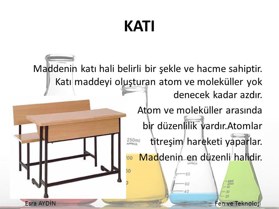 KATI Maddenin katı hali belirli bir şekle ve hacme sahiptir. Katı maddeyi oluşturan atom ve moleküller yok denecek kadar azdır.