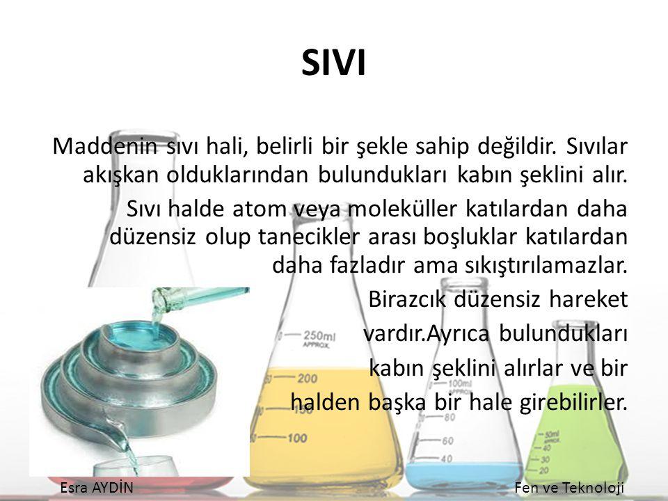 SIVI Maddenin sıvı hali, belirli bir şekle sahip değildir. Sıvılar akışkan olduklarından bulundukları kabın şeklini alır.