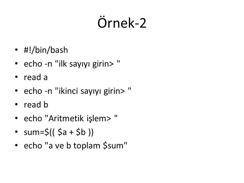 Örnek-2 #!/bin/bash echo -n ilk sayıyı girin> read a