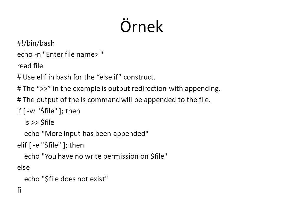 Örnek #!/bin/bash echo -n Enter file name> read file