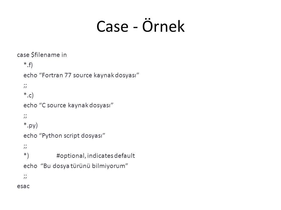 Case - Örnek case $filename in *.f)
