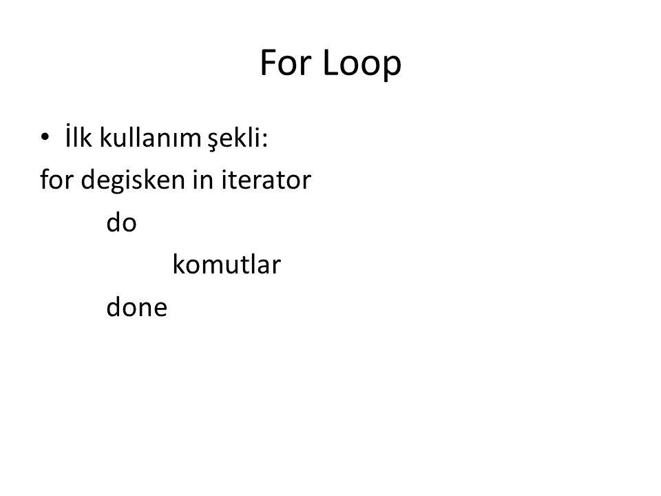 For Loop İlk kullanım şekli: for degisken in iterator do komutlar done