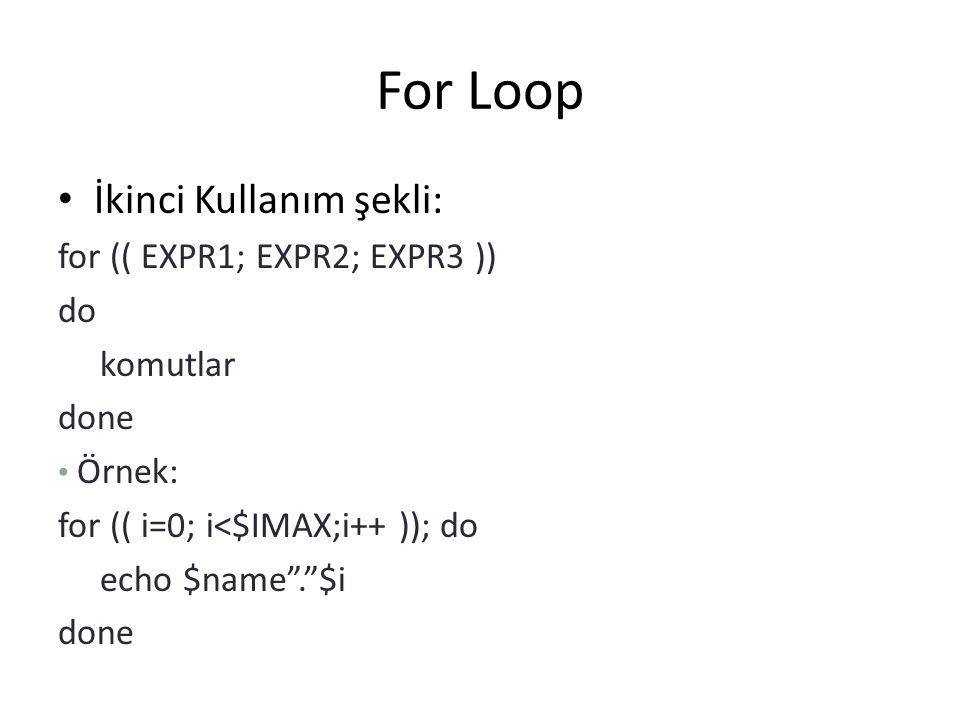 For Loop İkinci Kullanım şekli: for (( EXPR1; EXPR2; EXPR3 )) do