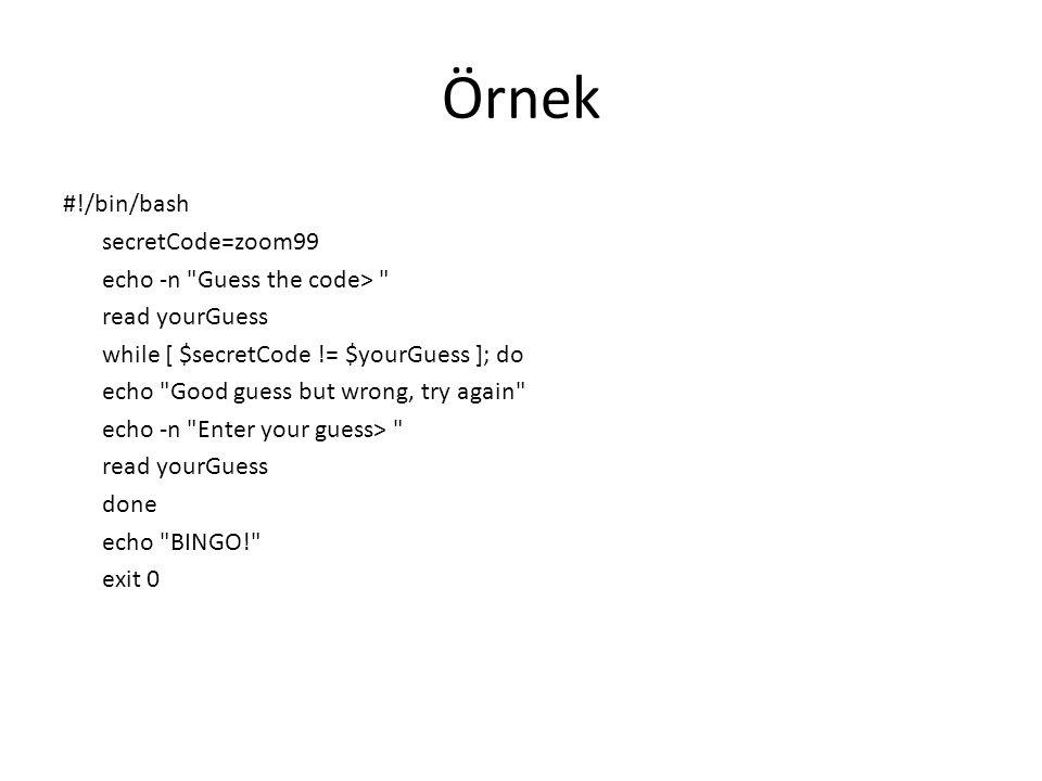 Örnek #!/bin/bash secretCode=zoom99 echo -n Guess the code>