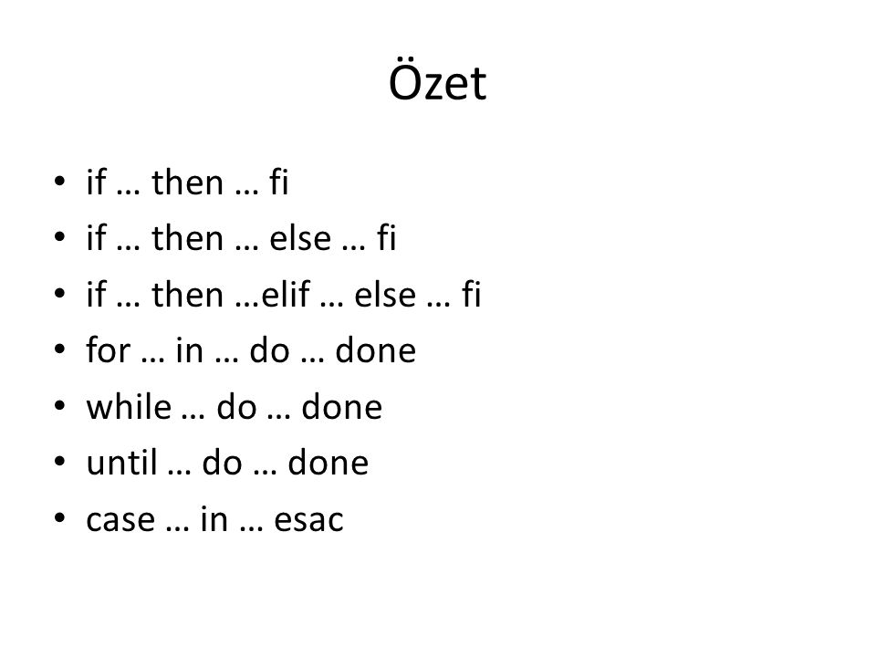 Özet if … then … fi if … then … else … fi if … then …elif … else … fi