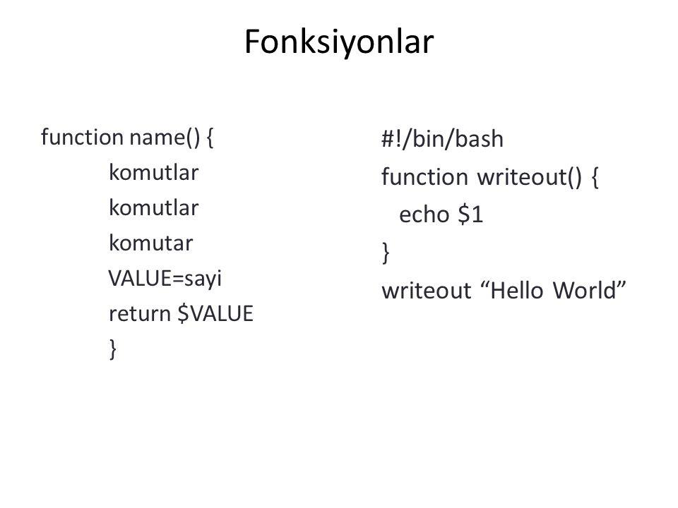 Fonksiyonlar #!/bin/bash function writeout() { echo $1 }