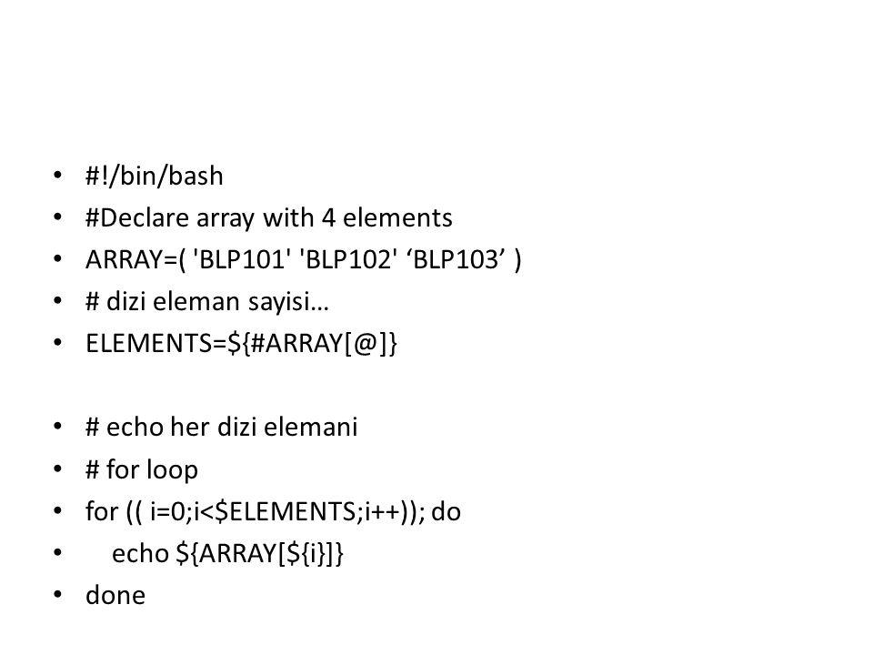 #!/bin/bash #Declare array with 4 elements. ARRAY=( BLP101 BLP102 'BLP103' ) # dizi eleman sayisi…
