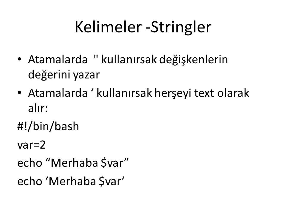 Kelimeler -Stringler Atamalarda kullanırsak değişkenlerin değerini yazar. Atamalarda ' kullanırsak herşeyi text olarak alır: