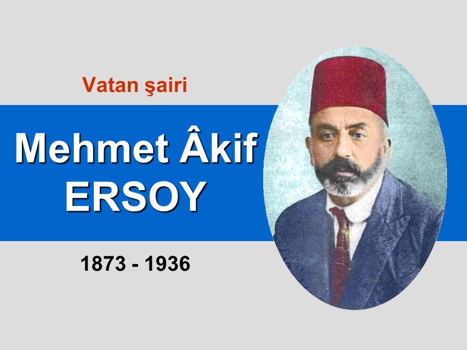 Vatan şairi Mehmet Âkif ERSOY 1873 - 1936