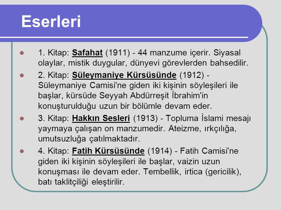 Eserleri 1. Kitap: Safahat (1911) - 44 manzume içerir. Siyasal olaylar, mistik duygular, dünyevi görevlerden bahsedilir.