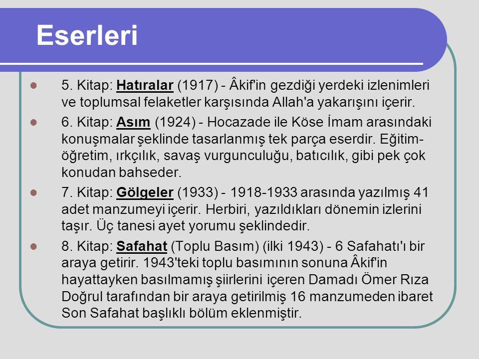 Eserleri 5. Kitap: Hatıralar (1917) - Âkif in gezdiği yerdeki izlenimleri ve toplumsal felaketler karşısında Allah a yakarışını içerir.