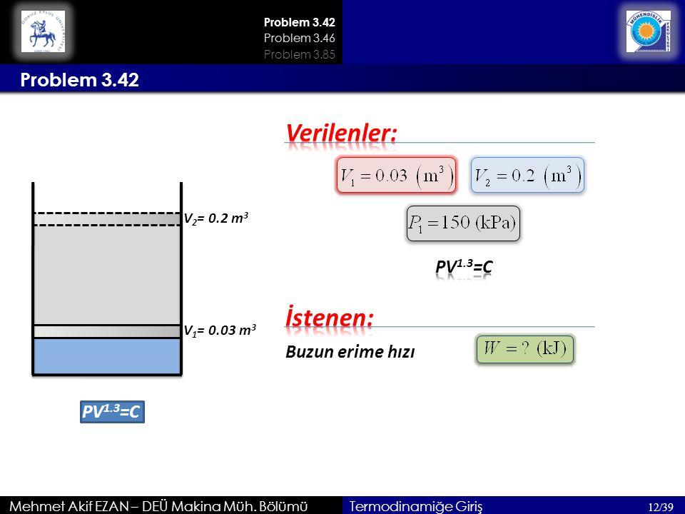 Verilenler: İstenen: Problem 3.42 PV1.3=C Buzun erime hızı PV1.3=C