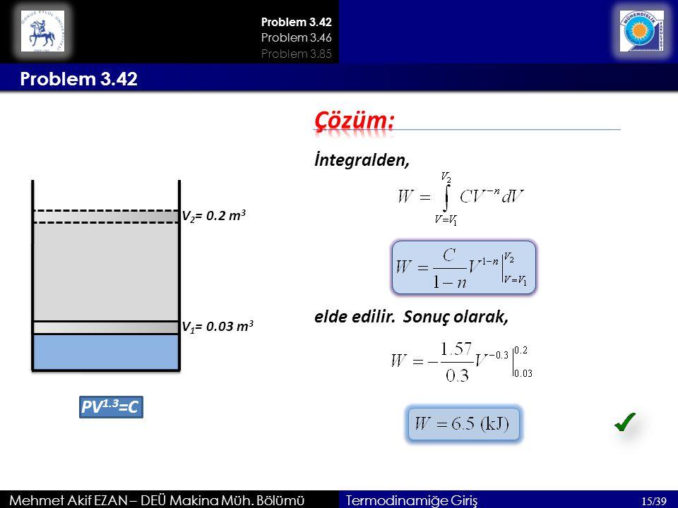 Çözüm: Problem 3.42 İntegralden, elde edilir. Sonuç olarak, PV1.3=C