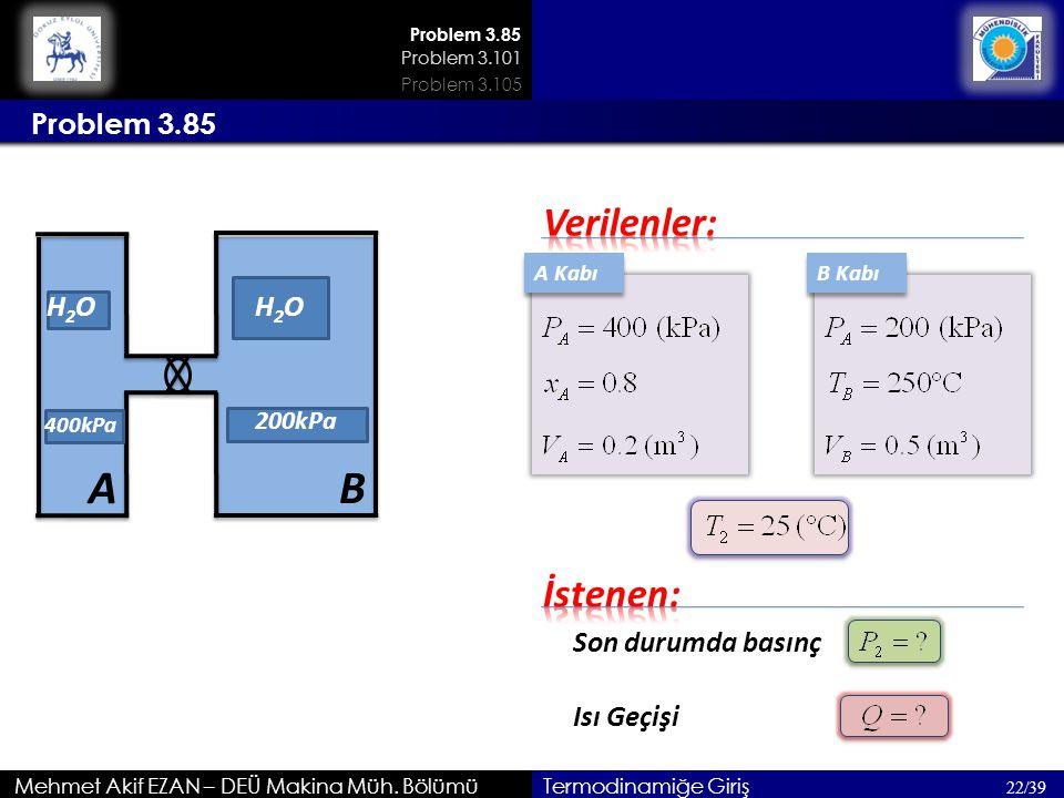 A B Verilenler: İstenen: Problem 3.85 H2O H2O H2O Son durumda basınç
