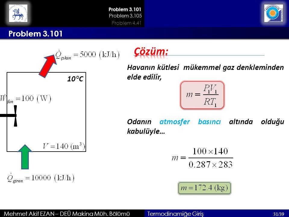 Problem 3.101 Problem 3.105. Problem 4.41. Problem 3.101. Çözüm: Havanın kütlesi mükemmel gaz denkleminden elde edilir,