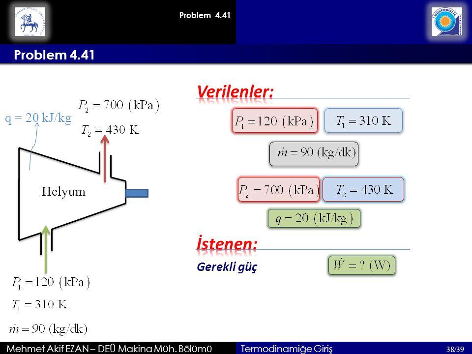 Verilenler: İstenen: Problem 4.41 q = 20 kJ/kg Helyum Gerekli güç