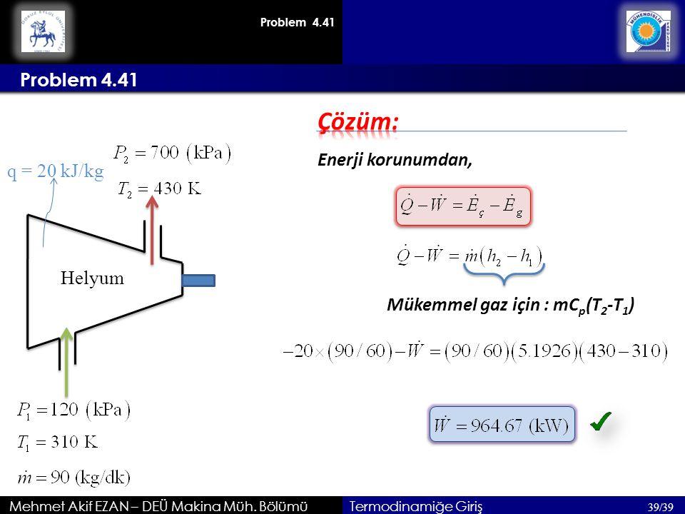 Çözüm: Problem 4.41 Enerji korunumdan, q = 20 kJ/kg Helyum
